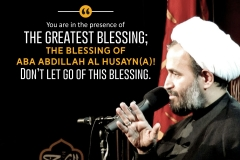 """You are in the presence of the greatest blessings, the blessing of Aba Abdillah Al Husayn (A)! Don't let go of this blessing."""