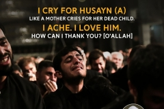 """I cry for Husayn (A) like a mother cries for her dead child. I ache. I love him. How can I thank you? [O' Allah]"""