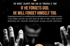 """The worst calamity man can go through is that if he forgets God, he will forget himself too. Forgetting oneself is a condition that no selfish person is willing to accept. If you forget yourself, you will never be able to take a step towards protecting your interests, continuously causing yourself detriments."""
