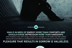 """Man is in need of energy more than comforts and should evade depression more than hardships. If the hardship comes with energy and gives him strength, it is far better than the comfort that would cause indolence and depression since man needs happiness more than pleasure. Pleasure that results in sorrow is valueless."""