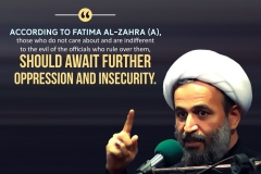 """According to Fatima Al-Zahra (A), those who do not care about and are indifferent to the evil of the officials who rule over them, should await further oppression and insecurity."""