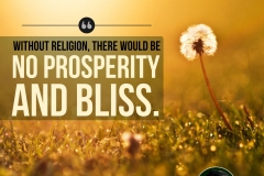 Without religion, there would be no prosperity and bliss.