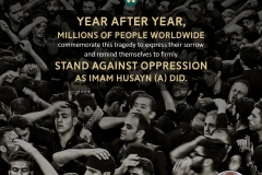 Year after year, millions of people worldwide commemorate this tragedy to express their sorrow and remind themselves to firmly stand against oppression as Imam Husayn (A) did.