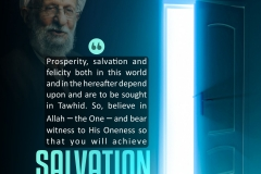 Prosperity, salvation and felicity both in this world and in the Hereafter depend upon and are to be sought in Tawhid. So, believe in Allah - the One - and bear witness to His Oneness so that you will achieve salvation.