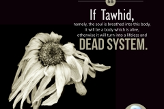 If Tawhid, namely, the soul is breathed into this body, it will be a body which is alive, otherwise it will turn into a lifeless and dead system.