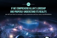 If we comprehend Allah's Lordship and properly understand its reality, we will see that its concept is very extensive and has many manifestations.