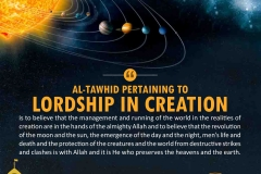 Al-tawhid pertaining to lordship in creation is to believe that the management and running of the world in the realities of creation are in the hands of the almighty Allah and to believe that the revolution of the moon and the sun, the emergence of the day and the night, men's life and death and the protection of the creatures and the world from destructive strikes and clashes is with Allah and it is He who preserves the heavens and the earth.