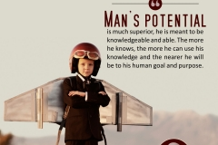 Man's potential is much superior, he is meant to be knowledgeable and able. The more he knows, the more he can use his knowledge and the nearer he will be to his human goal and purpose.