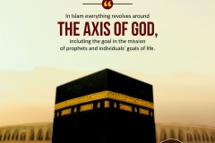 In Islam everything revolves around the axis of God, including the goal in the mission of prophets and individuals' goals of life.
