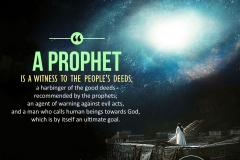 """A prophet is a witness to the people's deeds; a harbinger of the good deeds recommended by the prophets; an agent of warning against evil acts, and a man who calls human beings towards God, which is by itself an ultimate goal."""
