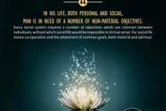 In his life, both personal and social, man is in need of a number of non-material objectives. Every social system requires a number of objectives which are common between individuals, without which social life would be impossible in its true sense. For social life means co-operation and the attainment of common goals, both material and spiritual.