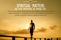 """Spiritual matters are very important in human life. The question may be asked whether spirituality is confined to faith in God, or whether it is possible to have no such faith and yet have a number of spiritual values to govern human life."""