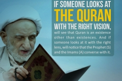 If someone looks at the Quran with the right vision, will see that Quran is an existence other than existences. And if someone looks at it with the right lens, will notice that the Prophet (S) and the Imams (A) converse with it.