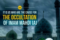 It is us who are the cause for the occultation of Imam Mahdi (A)