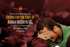 """In my [humble] opinion, crying for the sake of Imam Husayn (A) is higher in virtue than the night prayers."""