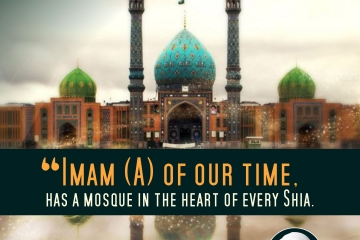Imam AS of our time, has a mosque in the heart of every Shia.
