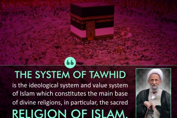 The system of Tawhid is the ideological system and value system of Islam which constitutes the main base of divine religions, in particular, the sacred religion of Islam.