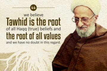 We believe that Tawhid is the root of all Haqq (true) beliefs and the root of all values and we have no doubt in this regard.