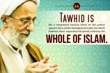 Tawhid is like a compressed treasure which on the surface appears like a simple ideological principle, but which however, when expanded and spread, embraces the whole of Islam.