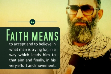 Faith means to accept and to believe in what man is trying for, in a way which leads him to that aim and finally, in his very effort and movement.