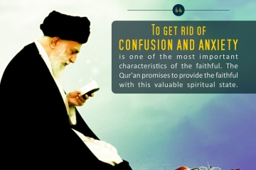 To get rid of confusion and anxiety is one of the most important characteristics of the faithful. The Qur'an promises to provide the faithful with this valuable spiritual state.