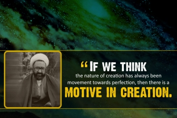 If we think the nature of creation has always been movement towards perfection, then there is a motive in creation.