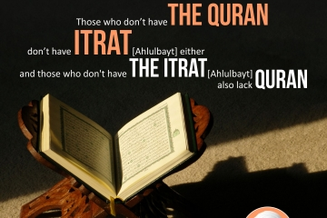 Those who don't have the Quran don't have itrat [Ahlulbayt] either and those who don't have the itrat [Ahlulbayt] also lack Quran.