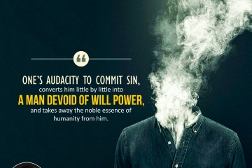 One's audacity to commit sin, converts him little by little into a man devoid of will power, and takes away the noble essence of humanity from him.
