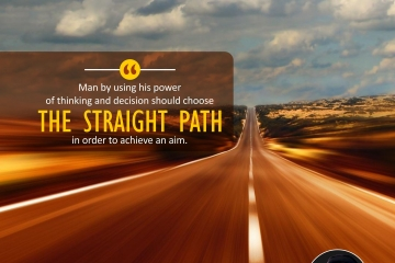 Man by using his power of thinking and decision should choose the straight path in order to achieve an aim.