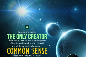 Considering God as the only Creator of the world necessitates that the power of legislation be exclusive to His Will, and all the animate who possess common sense be subject to follow His rules (Exclusive Divinity).
