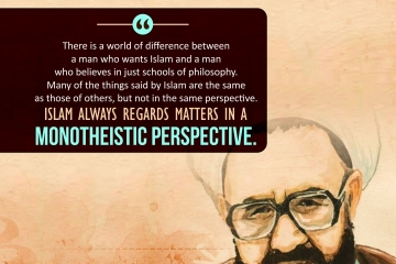 There is a world of difference between a man who wants Islam and a man who believes in just schools of philosophy. Many of the things said by Islam are the same as those of others, but not in the same perspective. Islam always regards matters in a monotheistic perspective.