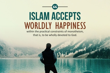 """Islam accepts worldly happiness within the practical constraints of monotheism, that is, to be wholly devoted to God."""