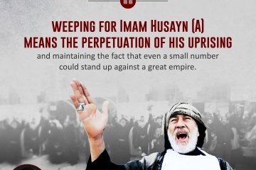 Weeping for Imam Husayn (A) means the perpetuation of his uprising and maintaining the fact that even a small number could stand up against a great empire.