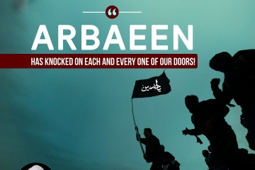 """Arbaeen has knocked on each and every one of our doors!"""