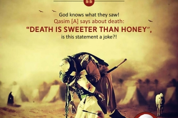 "God knows what they saw! Qasim (A) says about death: ""Death is sweeter than honey"", is this statement a joke?!"