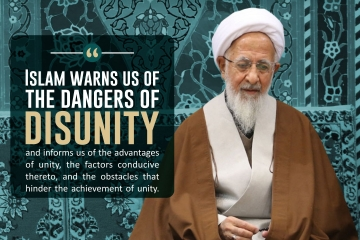Islam warns us of the dangers of disunity and informs us of the advantages of unity, the factors conducive thereto, and the obstacles that hinder the achievement of unity.