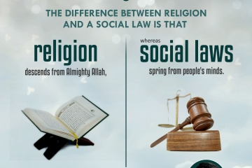 """""""The difference between religion and a social law is that religion descends from Almighty Allah, whereas social laws spring from people's minds."""""""
