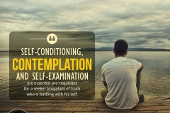 Self-conditioning, contemplation and self-examination are essential pre-requisites for a seeker (mujahid) of truth who is battling with his self.