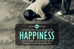 According to the Qur'an, man gains his happiness only from Allah and it is He who fills all the gaps in his life, and satisfies him.