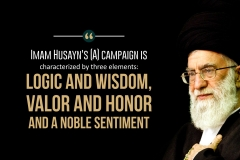 """""""Imam Husayn's (A) campaign is characterized by three elements: logic and wisdom, valor and honor and a noble sentiment"""""""