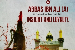 """""""Abbas Ibn Ali (A) is revered for two qualities; Insight and Loyalty"""""""