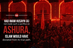 """""""Had Imam Husayn (A) not made such a sacrifice on Ashura, Islam would have deviated from its true path."""""""