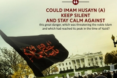 Could Imam Husayn (A) keep silence and stay calm against this great danger which was threatening the noble Islam and was which had reached its peak in the time of Yazid?