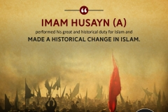 """""""Imam Husayn (A) performed his great and historical duty for Islam and made a change in the history of Islam."""""""