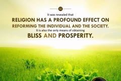 """It was revealed that religion has a profound effect on reforming the individual and the society. It is also the only means of obtaining bliss and prosperity."""
