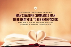 """You know that thankfulness is natural and man's nature commands man to be grateful to his benefactor. If one tries to read the book of his own heart, he will see that this law is written there."""
