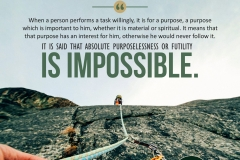"""When a person performs a task willingly, it is for a purpose, a purpose which is important to him, whether it is material or spiritual. It means that that purpose has an interest for him, otherwise he would never follow it. It is said that absolute purposelessness or futility is impossible."""