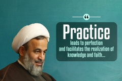 Practice leads to perfection and facilitates the realization of knowledge and faith...