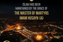 Islam has been maintained by the grace of the Master of Martyrs Imam Husayn (A).