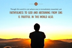 Though this world is not where one is immediately rewarded, yet faithfulness to God and abstaining from sins is fruitful in this world also.